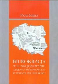 Biurokracja w funkcjonowaniu aparatu państwowego po 1989 roku - okładka książki