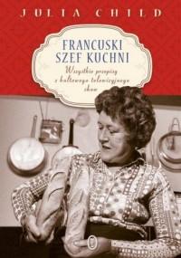 Francuski szef kuchni - Julia Child - okładka książki