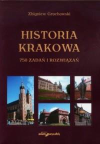 Historia Krakowa. 750 zadań i rozwiązań - okładka książki