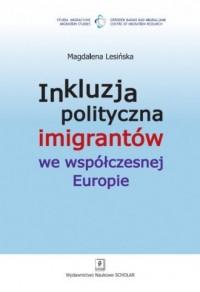 Inkluzja polityczna imigrantów we współczesnej Europie - okładka książki