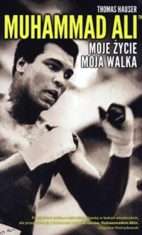 Muhammad Ali. Moje życie, moja walka - okładka książki