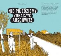 Nie pojedziemy zobaczyć Auschwitz - okładka książki