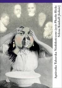 Niedokończone życie Phoebe Hicks - okładka książki