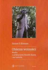 Oblicza wolności. Studia z praktycznej filozofii Kanta i jej historia - okładka książki