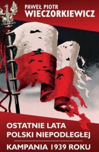 Ostatnie lata Polski Niepodległej. - okładka książki