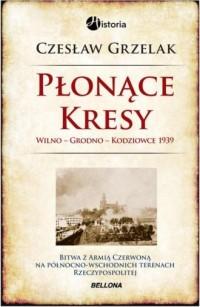 Płonące Kresy 1939. Wilno, Grodno, Kodziowce - okładka książki