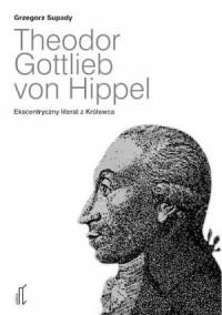 Theodor Gottlieb von Hippel. Ekscentryczny literat z Królewca - okładka książki