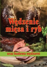 Wędzenie mięsa i ryb oraz budowa wędzarni - okładka książki