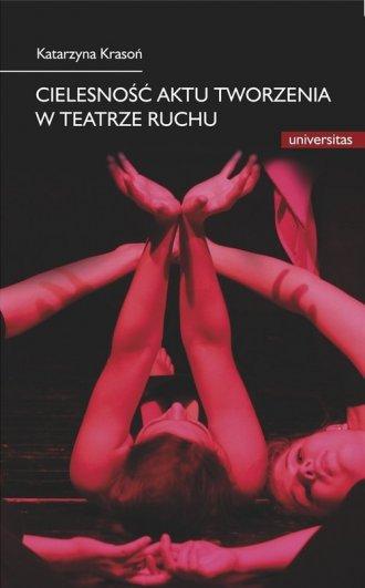 Cielesność aktu tworzenia w teatrze - okładka książki