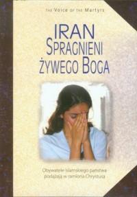 Iran. Spragnieni żywego Boga. Obywatele islamskiego państwa podążają w ramiona Chrystusa - okładka książki