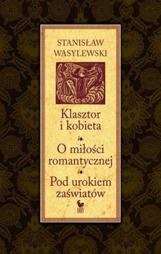 Klasztor i kobieta. O miłości romantycznej. - okładka książki