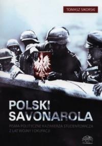 Polski Savonarola. Pisma polityczne Kazimierza Studentowicza z lat wojny i okupacji - okładka książki