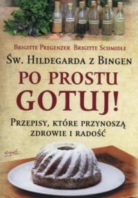 Św. Hildegarda z Bingen. Po prostu gotuj! - okładka książki