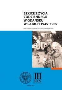 Szkice z życia codziennego w Gdańsku w latach 1945-1989 - okładka książki
