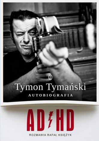AD/HD. Tymon Tymański. Autobiografia - okładka książki