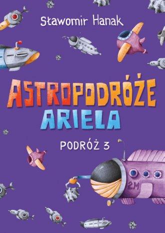 Astropodróże Ariela. Podróż 3 - okładka książki