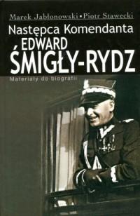 Edward Śmigły-Rydz. Następca Komendanta. - okładka książki