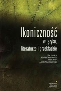 Ikoniczność w języku, literaturze i przekładzie - okładka książki
