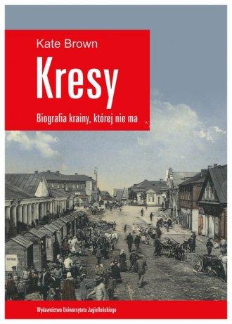 Kresy - biografia krainy, której - okładka książki