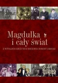 Magdulka i cały świat. Rozmowa biograficzna z Witoldem Kieżunem przeprowadzona przez Roberta Jarockiego - okładka książki