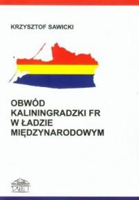 Obwód Kaliningradzki FR w ładzie międzynarodowym - okładka książki