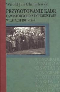 Przygotowanie kadr oświatowych na uchodźstwie w latach 1941-1948 - okładka książki
