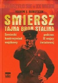 Smiersz. Tajna broń Stalina. Sowiecki kontrwywiad wojskowy podczas II wojny światowej - okładka książki