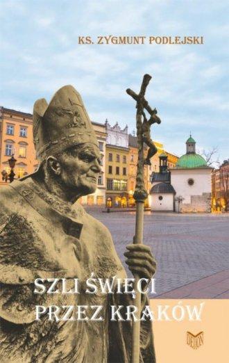 Szli święci przez Kraków - okładka książki