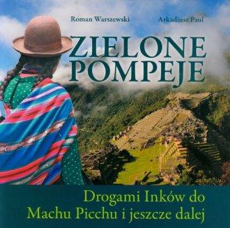 Zielone Pompeje. Drogami Inków - okładka książki