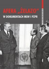 Afera Żelazo w dokumentach MSW i PZPR. Seria: Dokumenty - okładka książki