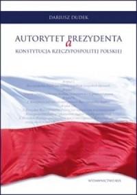 Autorytet Prezydenta a Konstytucja - okładka książki