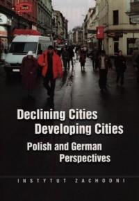 Declining Cities Developing Cities. Polish and German Perspectives - okładka książki