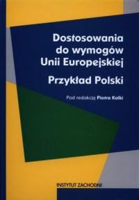 Dostosowanie do wymogów Unii Europejskiej. Przykład Polski - okładka książki