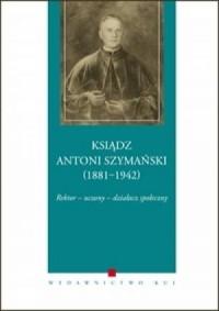 Ksiądz Antoni Szymański (1881-1942). - okładka książki