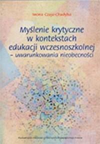 Myślenie krytyczne w kontekstach edukacji wczesnoszkolnej - uwarunkowania nieobecności - okładka książki