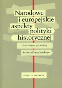 Narodowe i europejskie aspekty polityki historycznej - okładka książki