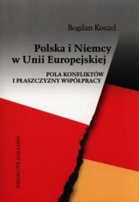 Polska i Niemcy w Unii Europejskiej. Pola konfliktów i płaszczyzny współpracy - okładka książki