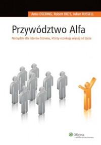 Przywództwo Alfa. Narzędzia dla liderów biznesu, którzy oczekują więcej od życia - okładka książki
