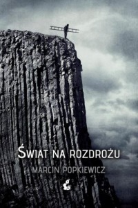 Świat na rozdrożu - Marcin Popkiewicz - okładka książki