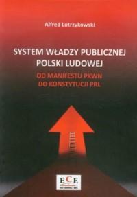 System władzy publicznej Polski Ludowej od Manifestu PKWN do Konstytucji PRL - okładka książki