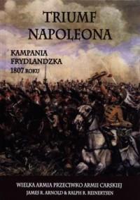 Triumf Napoleona. Kampania frydlandzka 1807 roku - okładka książki