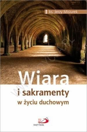 Wiara i sakramenty w życiu duchowym - okładka książki