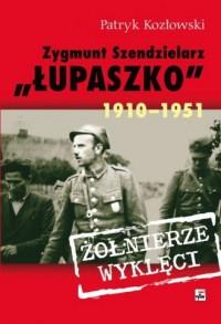 Zygmunt Szendzielarz Łupaszko 1910-1951. - okładka książki