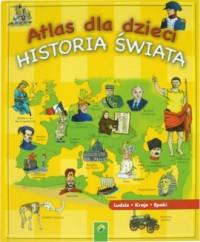 Atlas dla dzieci. Historia świata. Ludzie, kraje, epoki - okładka książki