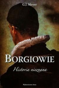 Borgiowie. Historia nieznana - okładka książki