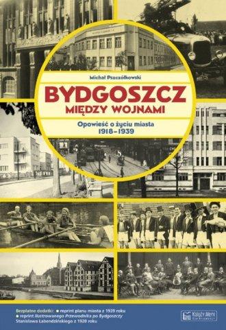 Bydgoszcz między wojnami. Opowieść - okładka książki