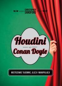 Houdini i Conan Doyle. Mistrzowie tajemnic, iluzji i manipulacji - okładka książki