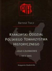 Krakowski Oddział Polskiego Towarzystwa Historycznego i jego członkowie 1913-1945 - okładka książki