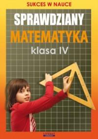 Sprawdziany. Matematyka. Klasa 4. Szkola podstawowa. Sukces w nauce - okładka podręcznika