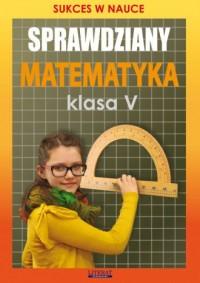 Sprawdziany. Matematyka. Klasa 5. Szkoła podstawowa. Sukces w nauce - okładka podręcznika